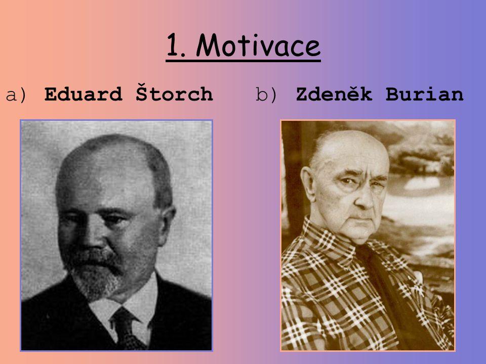 1. Motivace a) Eduard Štorchb) Zdeněk Burian