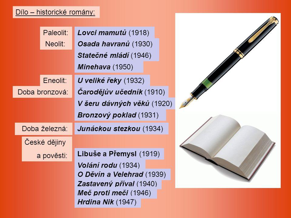 Dílo – historické romány: Paleolit: Lovci mamutů (1918) Neolit: Osada havranů (1930) Statečné mládí (1946) Minehava (1950) Eneolit: U veliké řeky (193