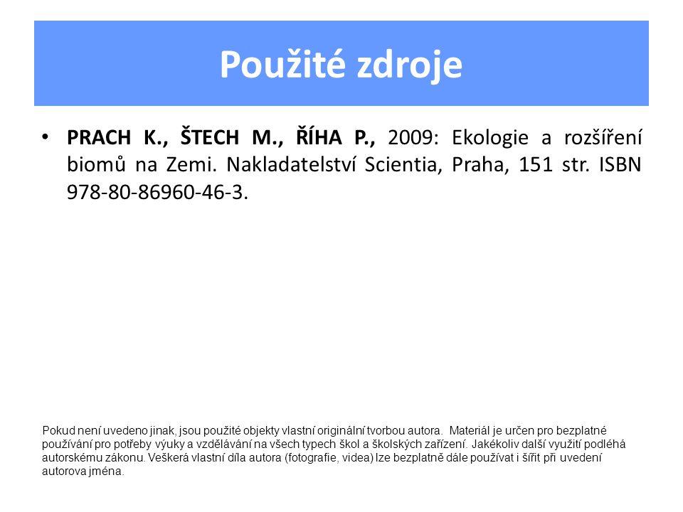 Použité zdroje PRACH K., ŠTECH M., ŘÍHA P., 2009: Ekologie a rozšíření biomů na Zemi. Nakladatelství Scientia, Praha, 151 str. ISBN 978-80-86960-46-3.
