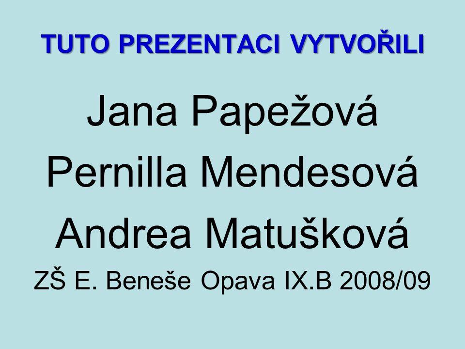 TUTO PREZENTACI VYTVOŘILI Jana Papežová Pernilla Mendesová Andrea Matušková ZŠ E.