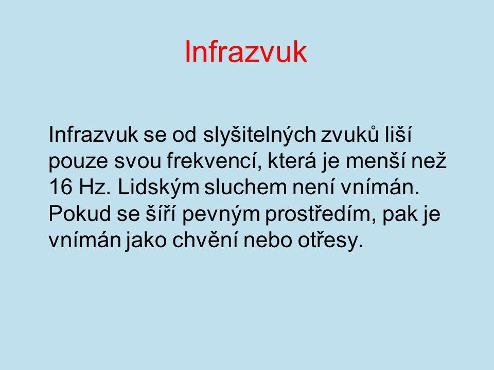 Infrazvuk Infrazvuk se od slyšitelných zvuků liší pouze svou frekvencí, která je menší než 16 Hz.