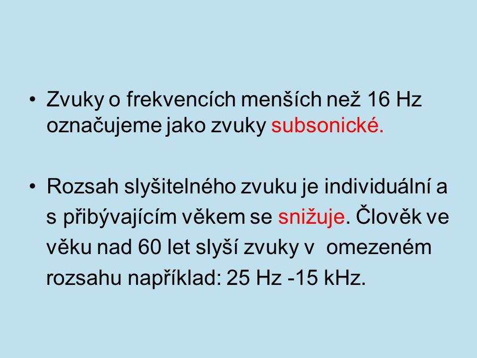 Zvuky o frekvencích menších než 16 Hz označujeme jako zvuky subsonické.
