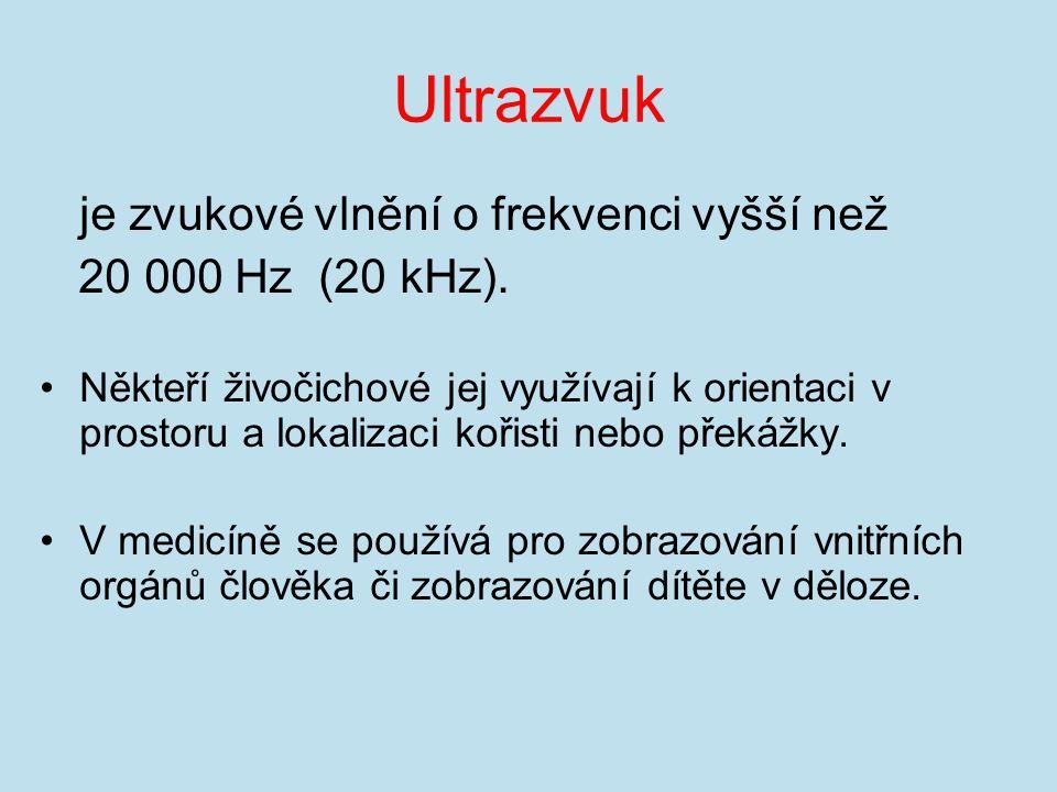 Ultrazvuk je zvukové vlnění o frekvenci vyšší než 20 000 Hz (20 kHz).