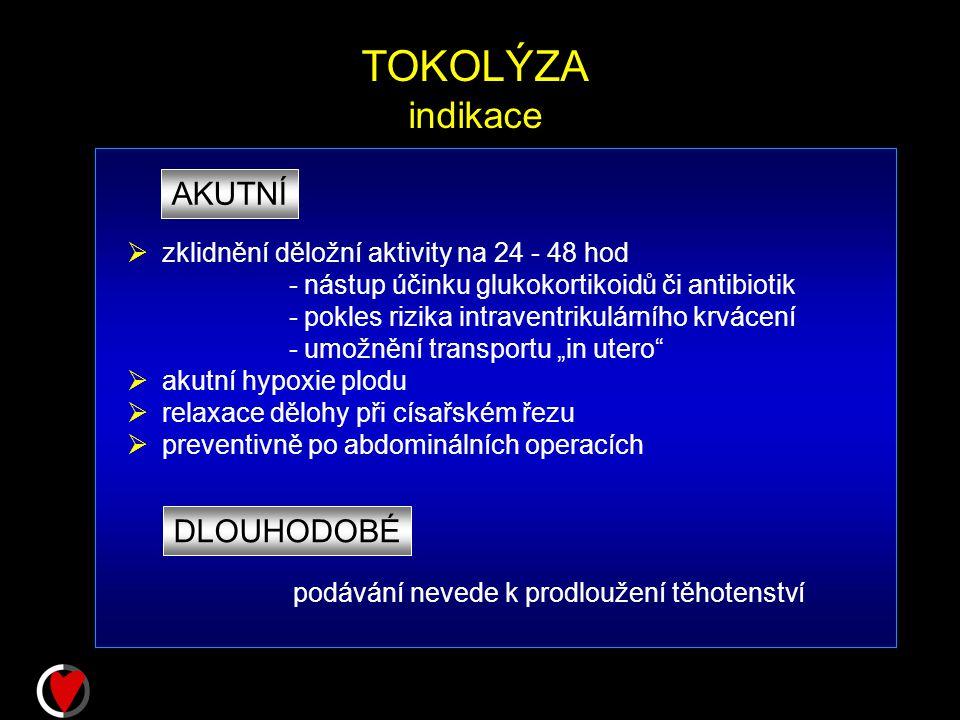 """TOKOLÝZA indikace AKUTNÍ  zklidnění děložní aktivity na 24 - 48 hod - nástup účinku glukokortikoidů či antibiotik - pokles rizika intraventrikulárního krvácení - umožnění transportu """"in utero  akutní hypoxie plodu  relaxace dělohy při císařském řezu  preventivně po abdominálních operacích DLOUHODOBÉ podávání nevede k prodloužení těhotenství"""