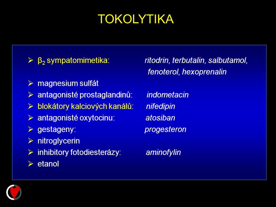 TOKOLYTIKA  β 2 sympatomimetika: ritodrin, terbutalin, salbutamol, fenoterol, hexoprenalin  magnesium sulfát  antagonisté prostaglandinů: indometacin  blokátory kalciových kanálů: nifedipin  antagonisté oxytocinu: atosiban  gestageny: progesteron  nitroglycerin  inhibitory fotodiesterázy: aminofylin  etanol