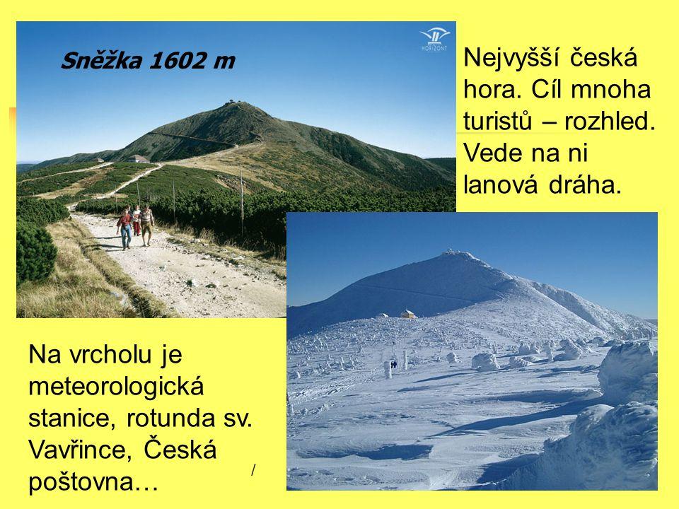 Sněžka 1602 m Nejvyšší česká hora. Cíl mnoha turistů – rozhled. Vede na ni lanová dráha. Na vrcholu je meteorologická stanice, rotunda sv. Vavřince, Č