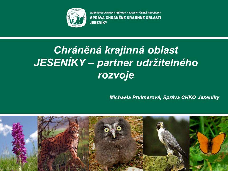 Chráněná krajinná oblast JESENÍKY – partner udržitelného rozvoje Michaela Pruknerová, Správa CHKO Jeseníky