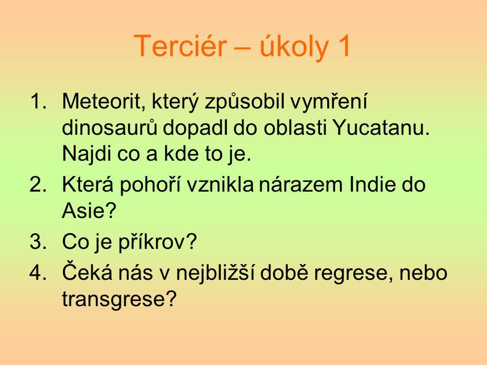 Terciér – úkoly 1 1.Meteorit, který způsobil vymření dinosaurů dopadl do oblasti Yucatanu. Najdi co a kde to je. 2.Která pohoří vznikla nárazem Indie