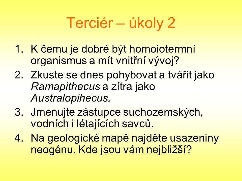 Terciér – úkoly 2 1.K čemu je dobré být homoiotermní organismus a mít vnitřní vývoj? 2.Zkuste se dnes pohybovat a tvářit jako Ramapithecus a zítra jak