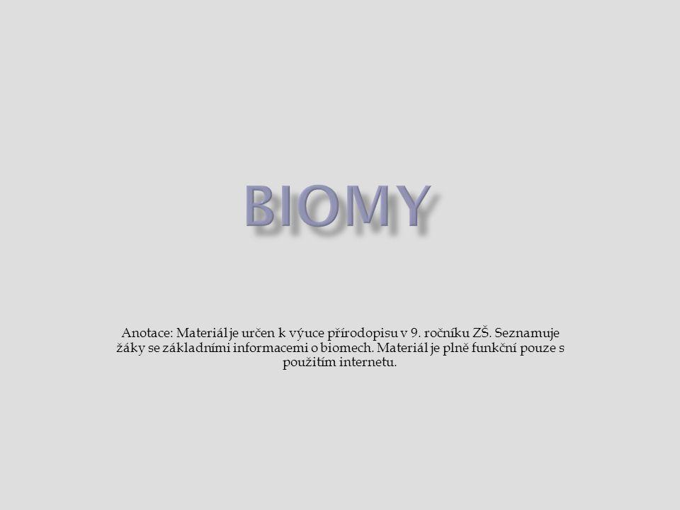 Anotace: Materiál je určen k výuce přírodopisu v 9. ročníku ZŠ. Seznamuje žáky se základními informacemi o biomech. Materiál je plně funkční pouze s p