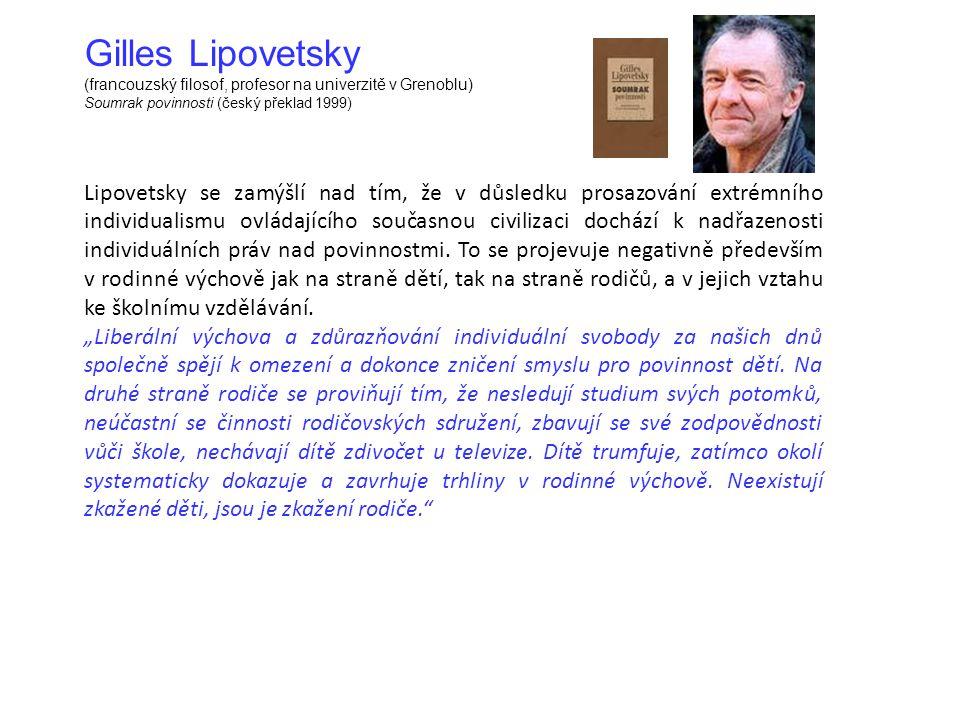 Gilles Lipovetsky (francouzský filosof, profesor na univerzitě v Grenoblu) Soumrak povinnosti (český překlad 1999) Lipovetsky se zamýšlí nad tím, že v důsledku prosazování extrémního individualismu ovládajícího současnou civilizaci dochází k nadřazenosti individuálních práv nad povinnostmi.
