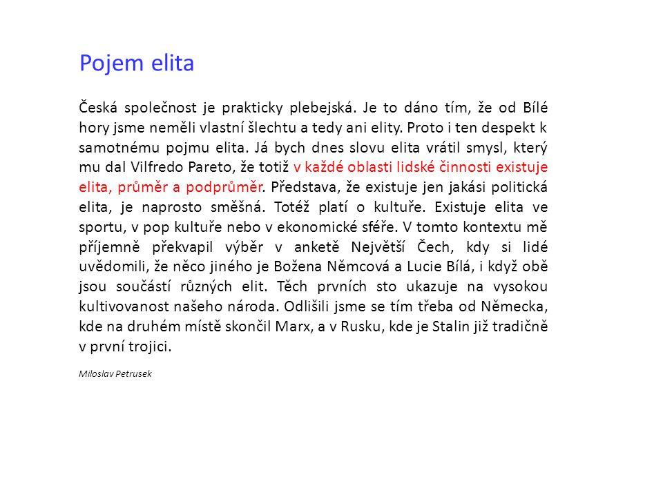 Pojem elita Česká společnost je prakticky plebejská. Je to dáno tím, že od Bílé hory jsme neměli vlastní šlechtu a tedy ani elity. Proto i ten despekt