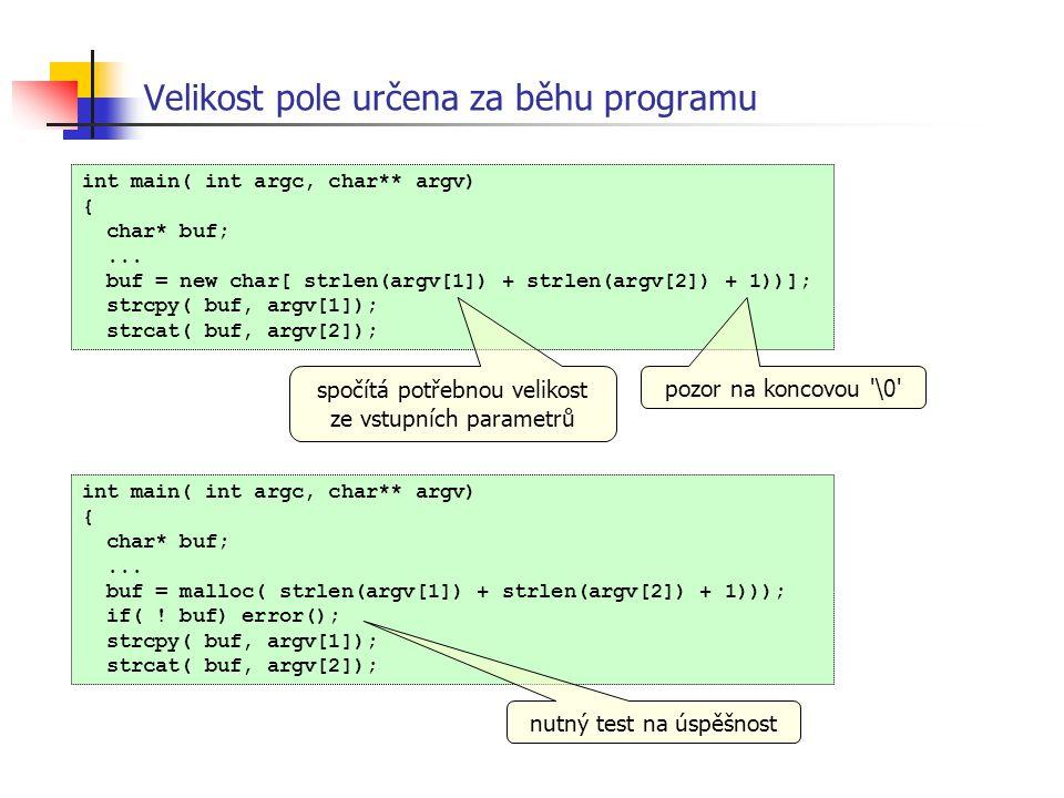 int main( int argc, char** argv) { char* buf;... buf = new char[ strlen(argv[1]) + strlen(argv[2]) + 1))]; strcpy( buf, argv[1]); strcat( buf, argv[2]
