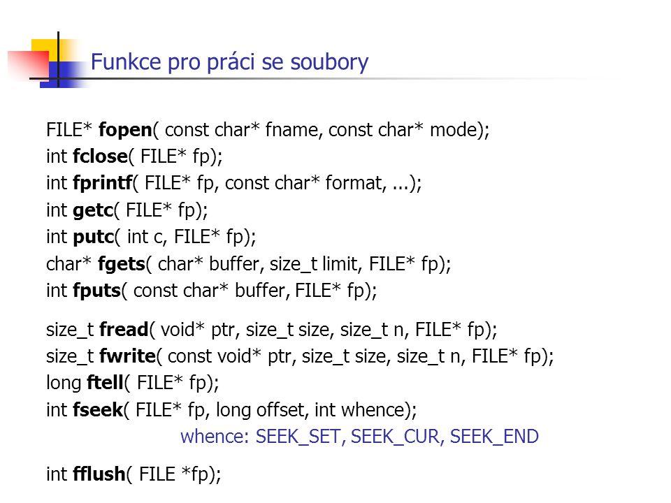 Funkce pro práci se soubory FILE* fopen( const char* fname, const char* mode); int fclose( FILE* fp); int fprintf( FILE* fp, const char* format,...);