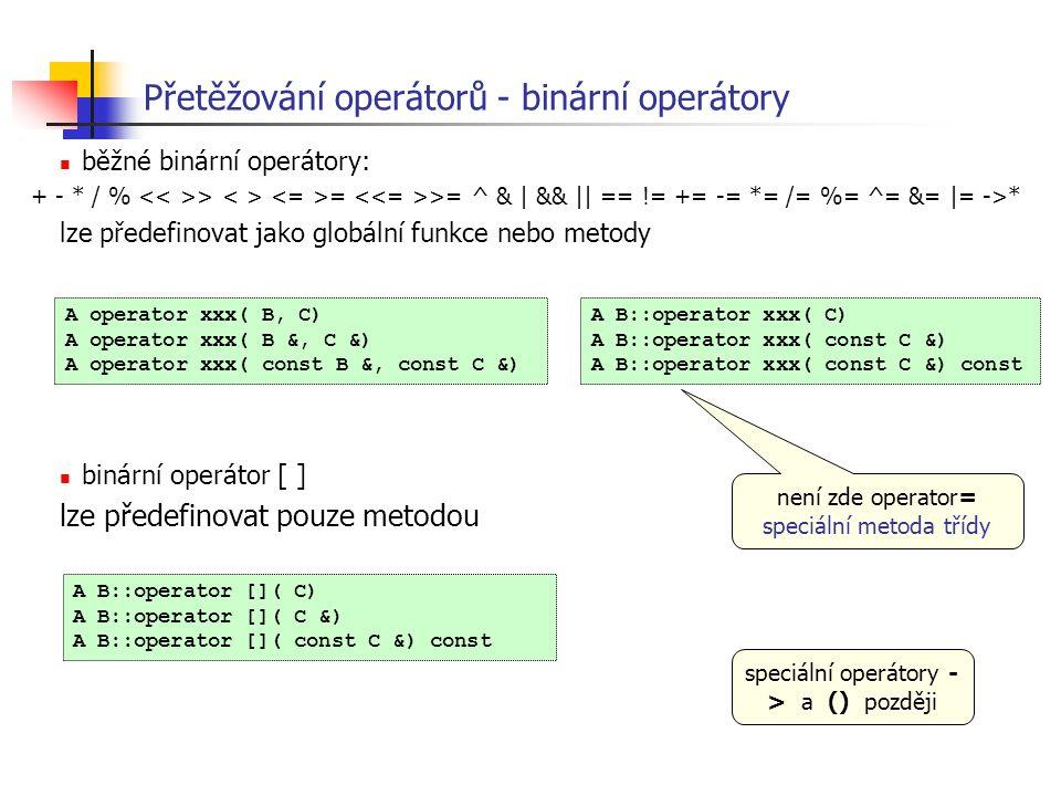 Přetěžování operátorů - binární operátory běžné binární operátory: + - * / % > = >= ^ & | && || == != += -= *= /= %= ^= &= |= ->* lze předefinovat jak