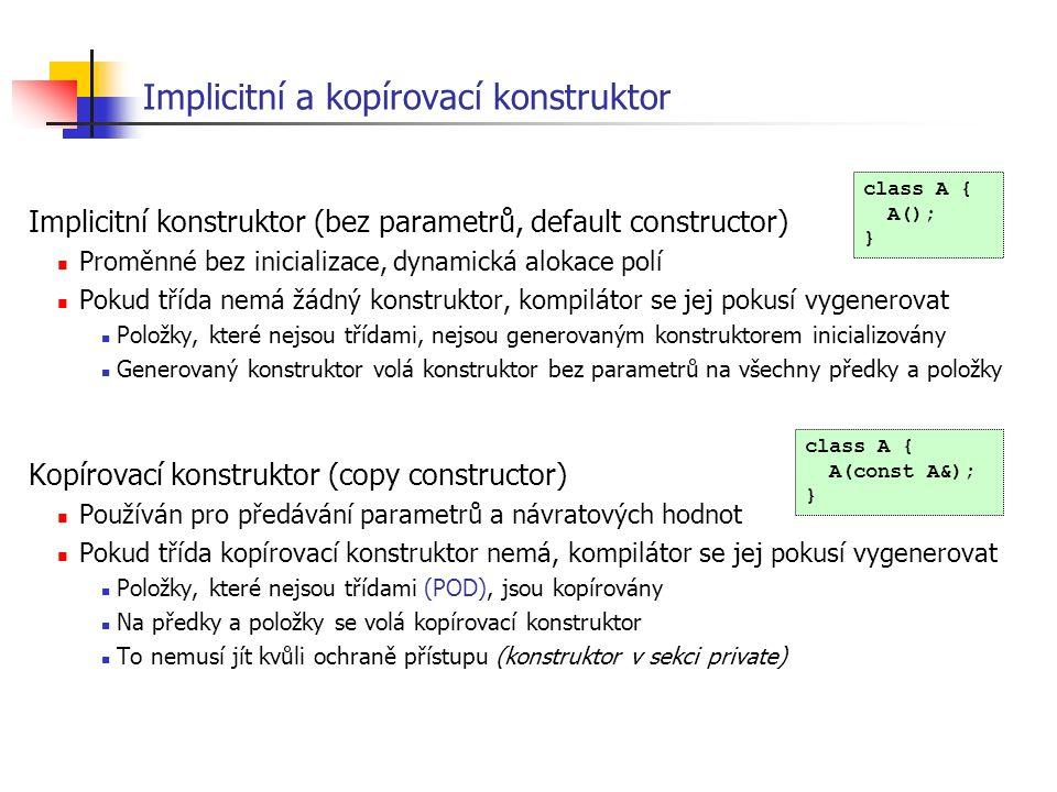 Implicitní a kopírovací konstruktor Implicitní konstruktor (bez parametrů, default constructor) Proměnné bez inicializace, dynamická alokace polí Poku