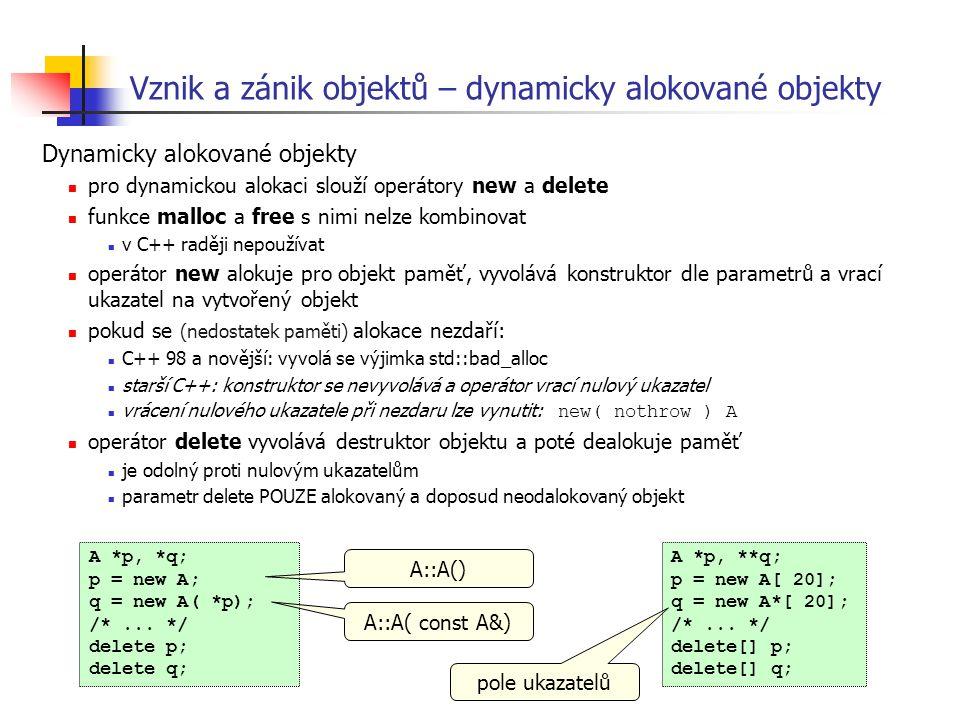 Vznik a zánik objektů – dynamicky alokované objekty Dynamicky alokované objekty pro dynamickou alokaci slouží operátory new a delete funkce malloc a f