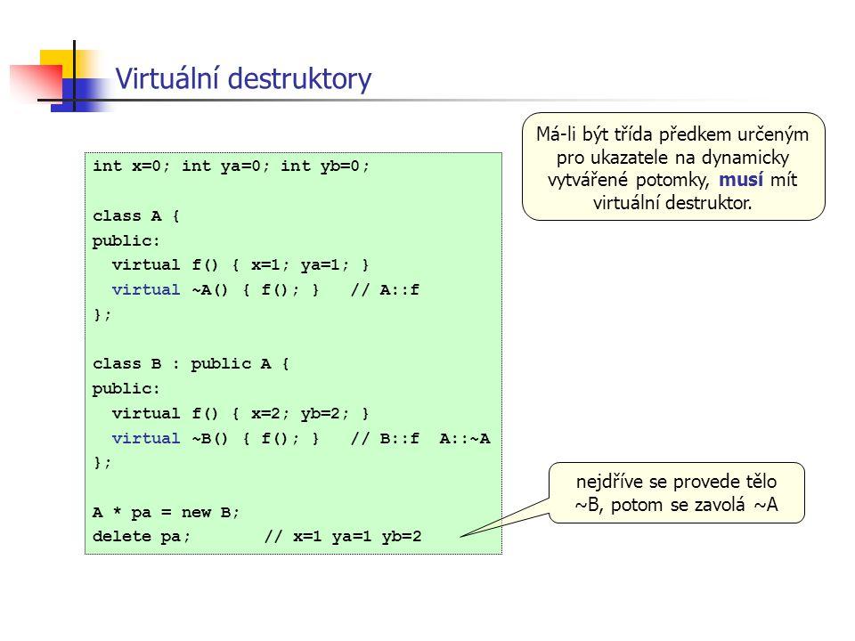 int x=0; int ya=0; int yb=0; class A { public: virtual f() { x=1; ya=1; } virtual ~A() { f(); } // A::f }; class B : public A { public: virtual f() {