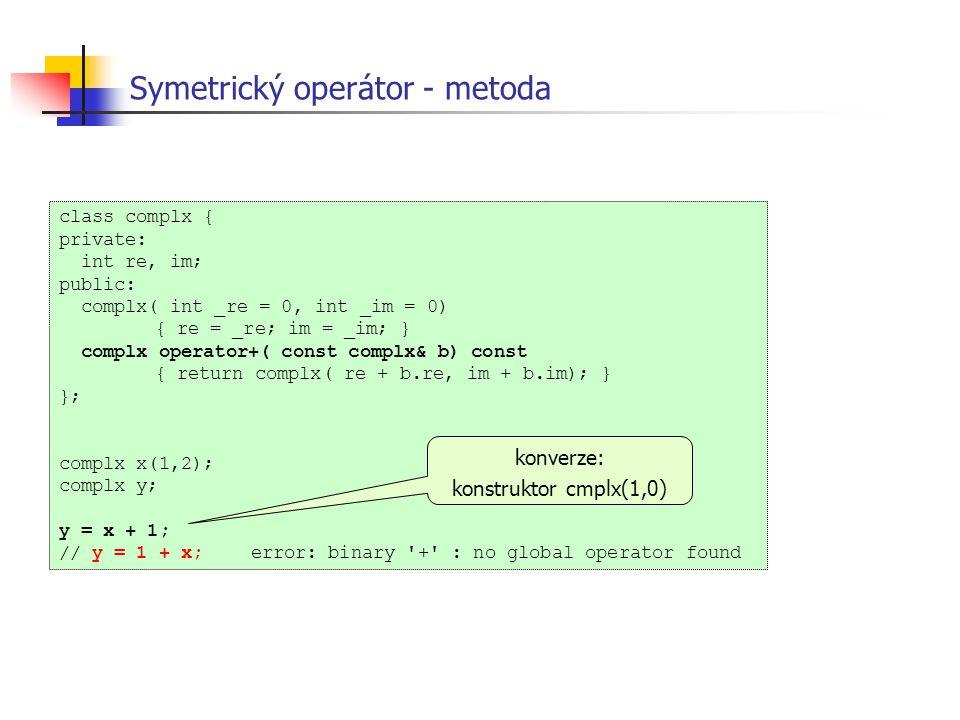 Symetrický operátor - metoda class complx { private: int re, im; public: complx( int _re = 0, int _im = 0) { re = _re; im = _im; } complx operator+( c