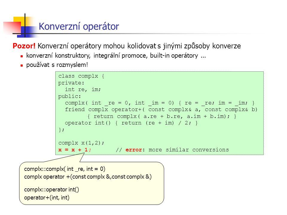 Konverzní operátor class complx { private: int re, im; public: complx( int _re = 0, int _im = 0) { re = _re; im = _im; } friend complx operator+( cons