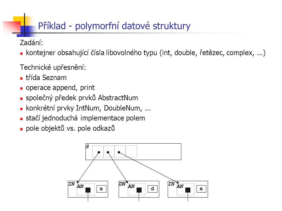 Příklad - polymorfní datové struktury Zadání: kontejner obsahující čísla libovolného typu (int, double, řetězec, complex,...) Technické upřesnění: tří