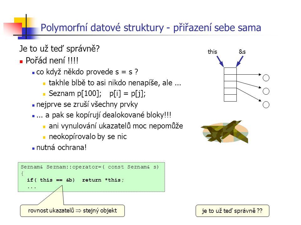 Polymorfní datové struktury - přiřazení sebe sama Je to už teď správně? Pořád není !!!! co když někdo provede s = s ? takhle blbě to asi nikdo nenapíš