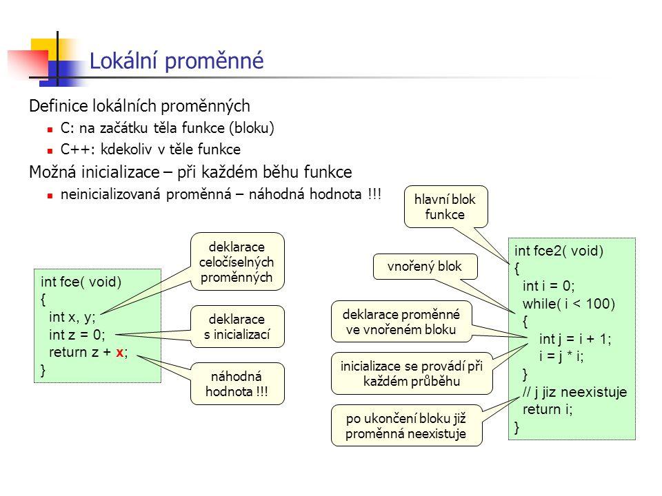 Lokální proměnné Definice lokálních proměnných C: na začátku těla funkce (bloku) C++: kdekoliv v těle funkce Možná inicializace – při každém běhu funk