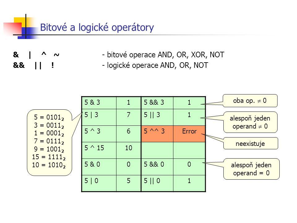 Bitové a logické operátory & | ^ ~ - bitové operace AND, OR, XOR, NOT && || !- logické operace AND, OR, NOT 5 & 315 && 31 5 | 375 || 31 5 ^ 365 ^^ 3Er