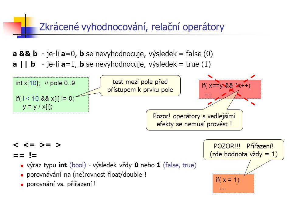 Zkrácené vyhodnocování, relační operátory a && b- je-li a=0, b se nevyhodnocuje, výsledek = false (0) a || b- je-li a=1, b se nevyhodnocuje, výsledek