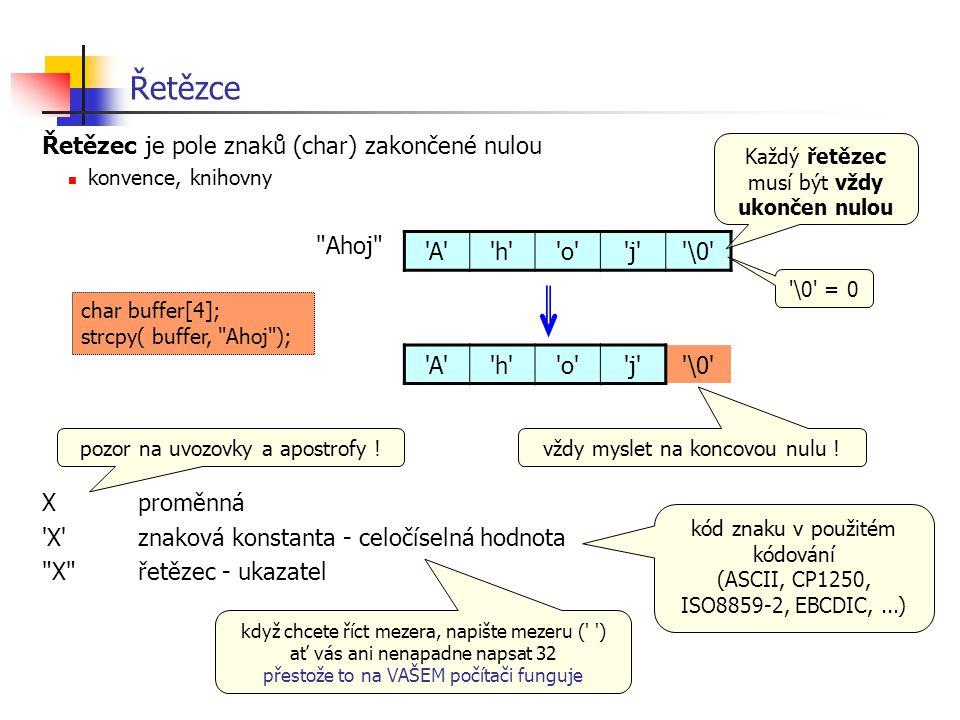 Řetězce Řetězec je pole znaků (char) zakončené nulou konvence, knihovny