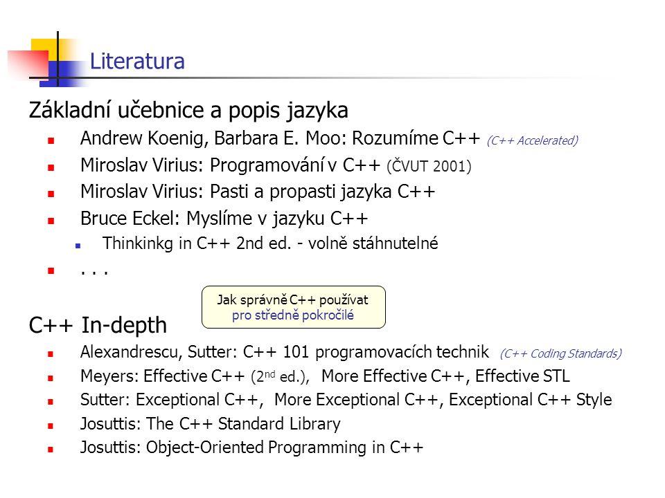 Literatura Základní učebnice a popis jazyka Andrew Koenig, Barbara E. Moo: Rozumíme C++ (C++ Accelerated) Miroslav Virius: Programování v C++ (ČVUT 20