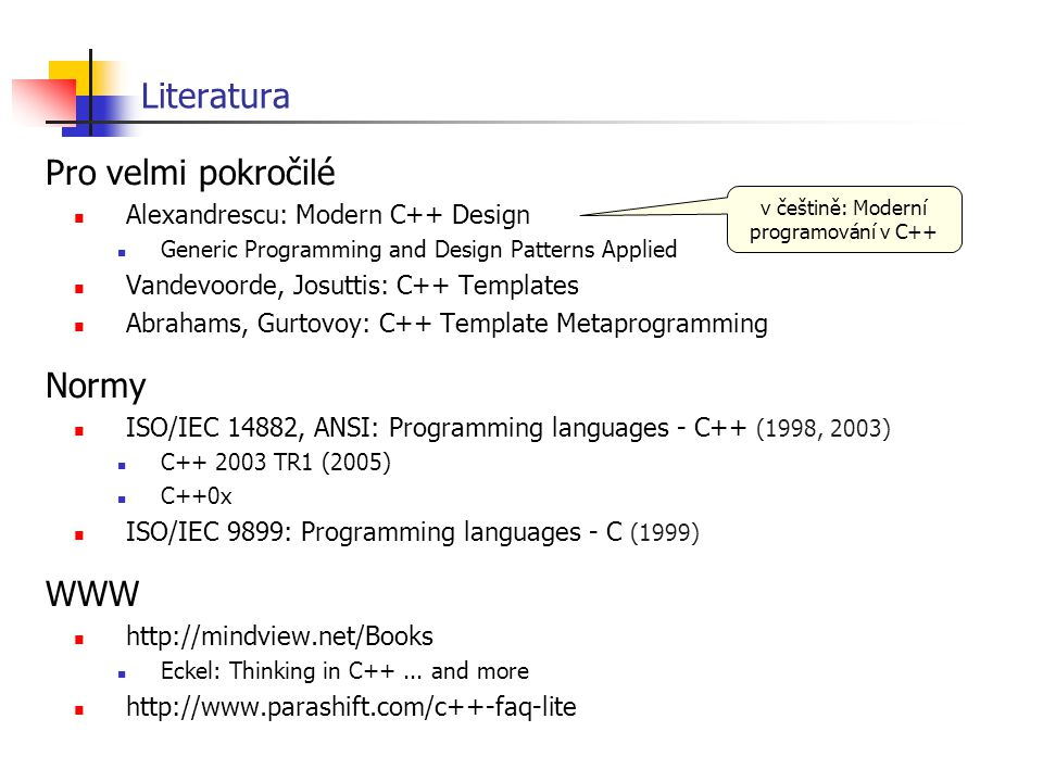 Udržovatelné zdrojové texty Logické rozdělení do modulů a hlavičkových souborů na nižší úrovni datové struktury a funkce, třídy Jasné oddělení rozhraní od implementace Oddělení obsluhy uživatelského rozhraní od vlastní logiky aplikace Vstup/výstup  výpočet Minimum globálních proměnných ideálně žádné, příp.
