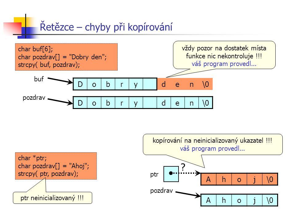 Řetězce – chyby při kopírování Dobryden\0 pozdrav buf char buf[6]; char pozdrav[] =