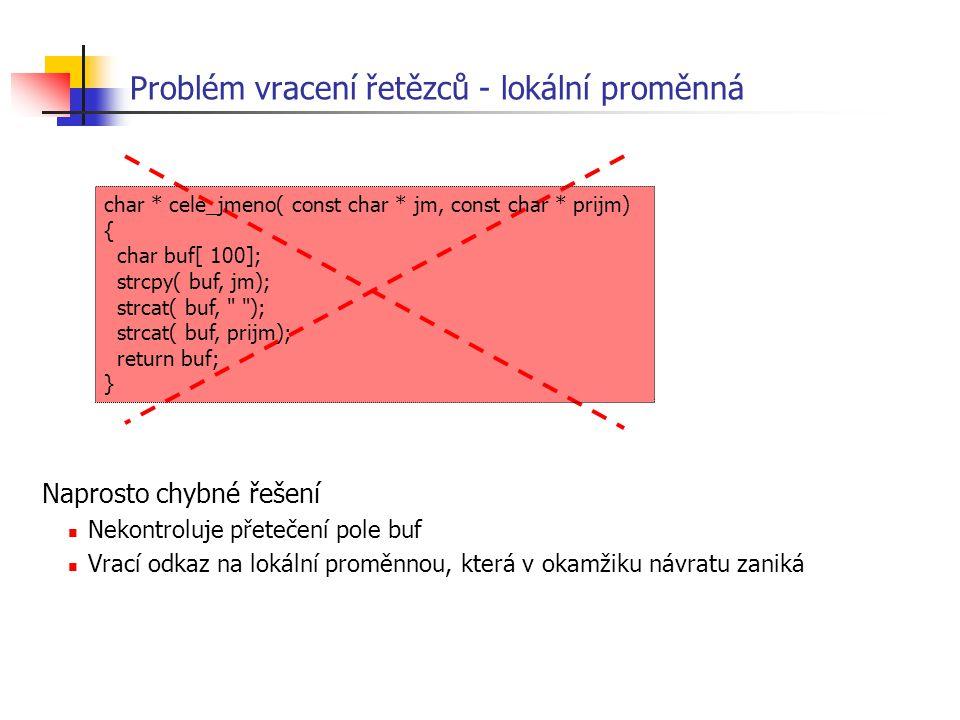 Problém vracení řetězců - lokální proměnná Naprosto chybné řešení Nekontroluje přetečení pole buf Vrací odkaz na lokální proměnnou, která v okamžiku n