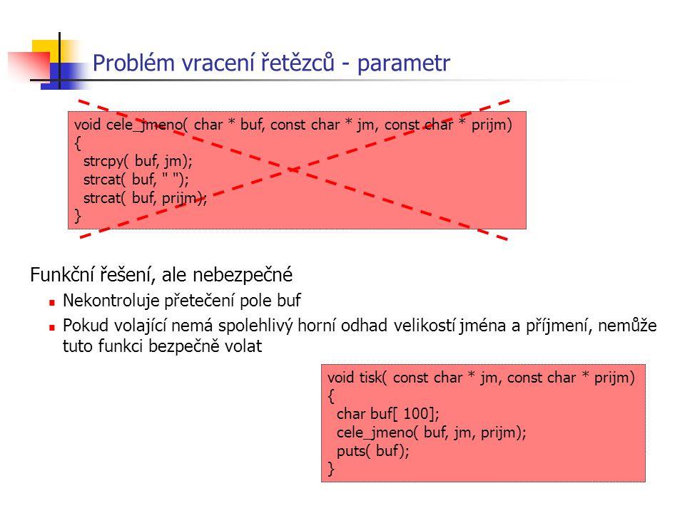 Problém vracení řetězců - parametr Funkční řešení, ale nebezpečné Nekontroluje přetečení pole buf Pokud volající nemá spolehlivý horní odhad velikostí