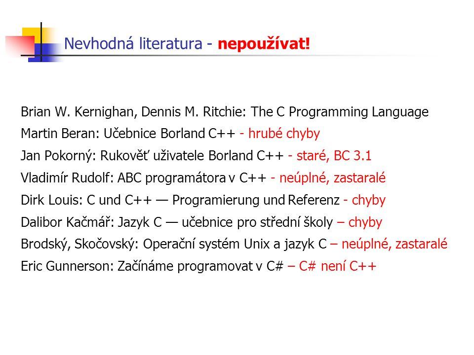 Nevhodná literatura - nepoužívat! Brian W. Kernighan, Dennis M. Ritchie: The C Programming Language Martin Beran: Učebnice Borland C++ - hrubé chyby J