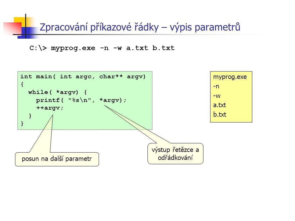 Zpracování příkazové řádky – výpis parametrů int main( int argc, char** argv) { while( *argv) { printf(