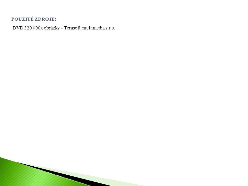 POUŽITÉ ZDROJE: DVD 320 000x obrázky – Terasoft, multimedia s.r.o.