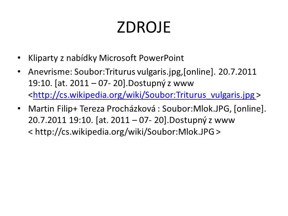ZDROJE Kliparty z nabídky Microsoft PowerPoint Anevrisme: Soubor:Triturus vulgaris.jpg,[online]. 20.7.2011 19:10. [at. 2011 – 07- 20].Dostupný z www h