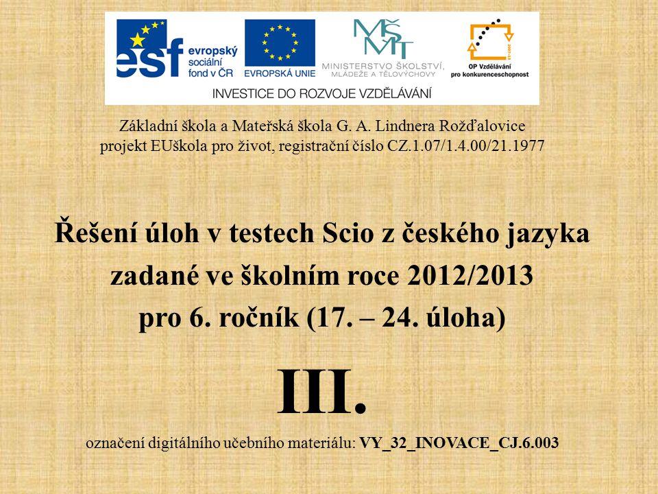 Řešení úloh v testech Scio z českého jazyka zadané ve školním roce 2012/2013 pro 6. ročník (17. – 24. úloha) III. označení digitálního učebního materi
