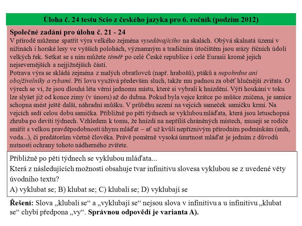 Úloha č. 24 testu Scio z českého jazyka pro 6. ročník (podzim 2012) Přibližně po pěti týdnech se vyklubou mláďata... Která z následujících možností ob