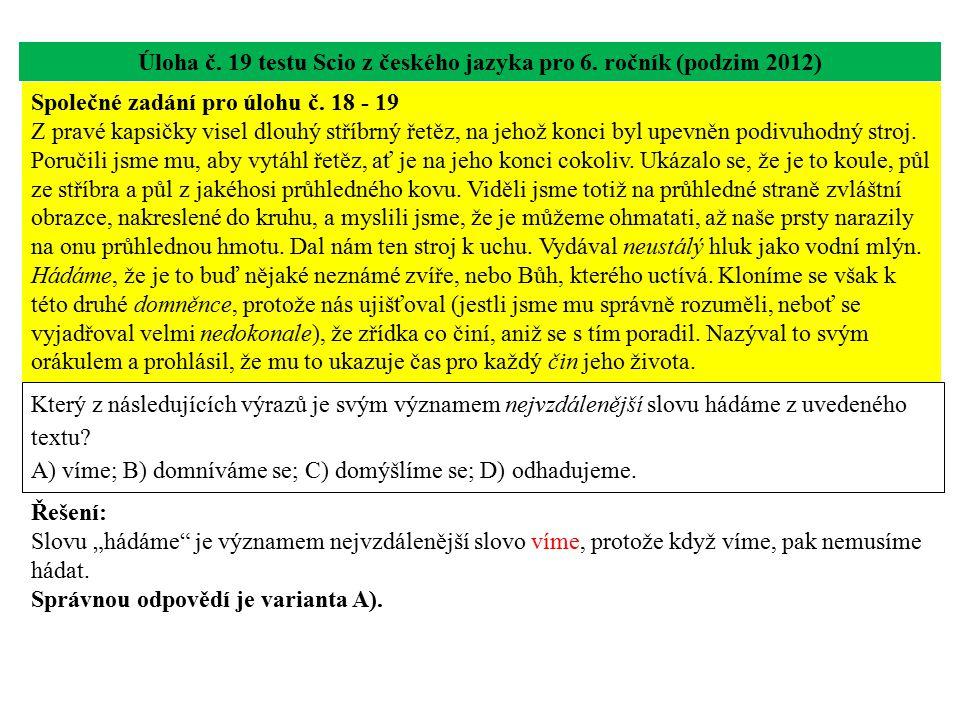 Úloha č. 19 testu Scio z českého jazyka pro 6. ročník (podzim 2012) Který z následujících výrazů je svým významem nejvzdálenější slovu hádáme z uveden
