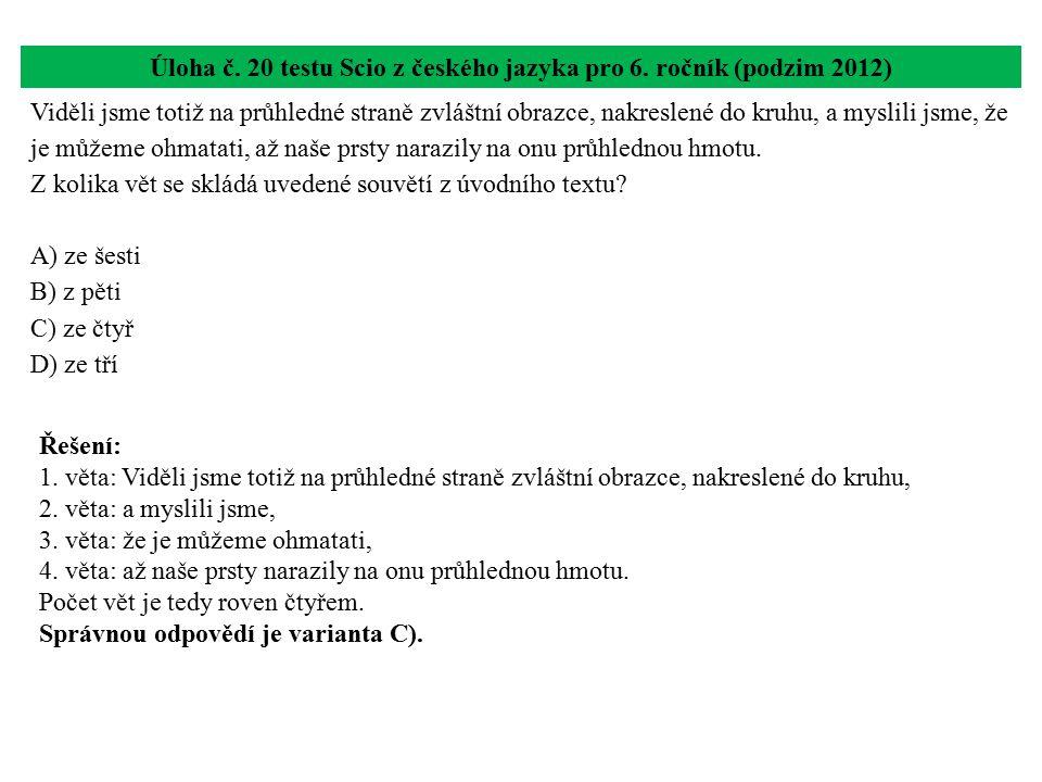 Úloha č. 20 testu Scio z českého jazyka pro 6. ročník (podzim 2012) Viděli jsme totiž na průhledné straně zvláštní obrazce, nakreslené do kruhu, a mys