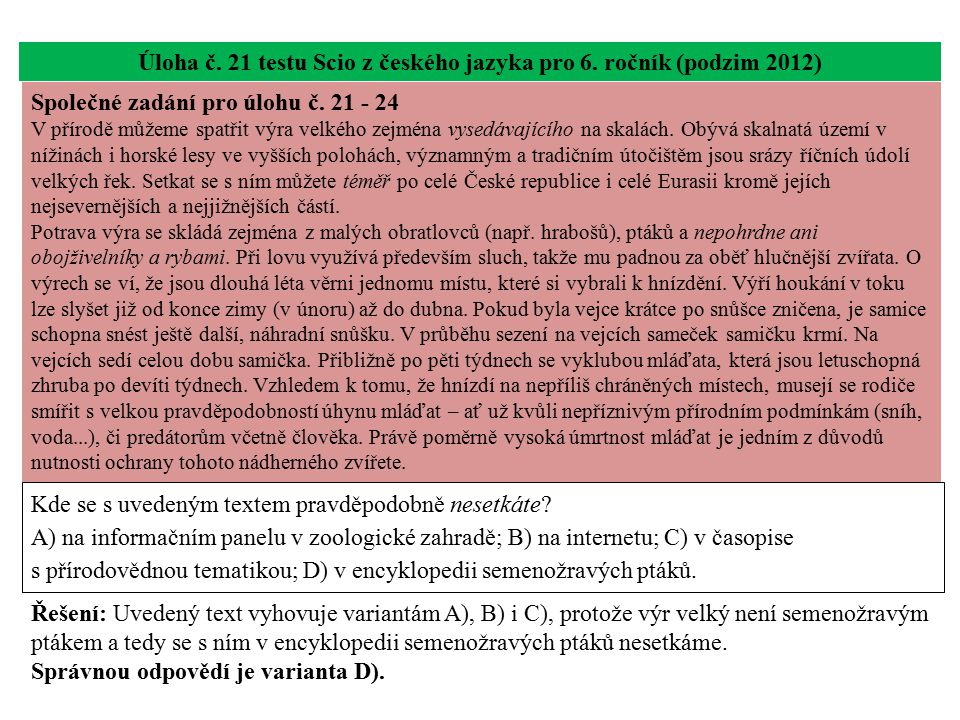 Úloha č. 21 testu Scio z českého jazyka pro 6. ročník (podzim 2012) Kde se s uvedeným textem pravděpodobně nesetkáte? A) na informačním panelu v zoolo