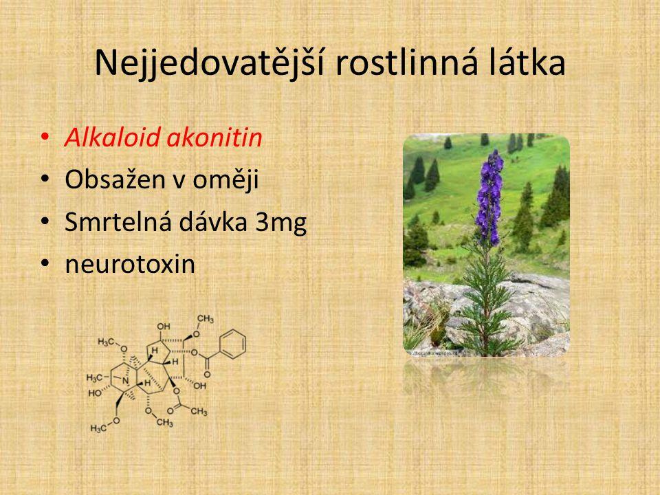 Nejjedovatější rostlinná látka Alkaloid akonitin Obsažen v oměji Smrtelná dávka 3mg neurotoxin