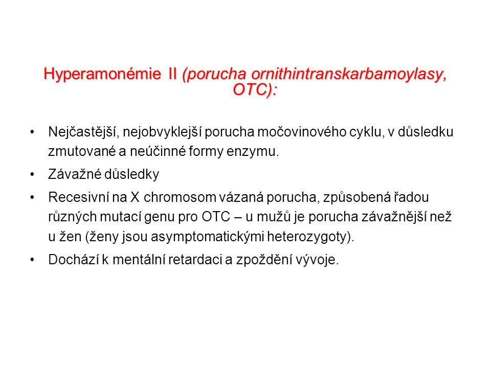 Hyperamonémie II (porucha ornithintranskarbamoylasy, OTC): Nejčastější, nejobvyklejší porucha močovinového cyklu, v důsledku zmutované a neúčinné form