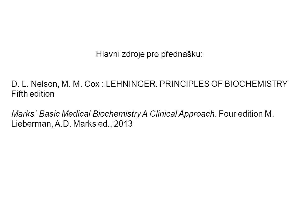 Hlavní zdroje pro přednášku: D. L. Nelson, M. M. Cox : LEHNINGER. PRINCIPLES OF BIOCHEMISTRY Fifth edition Marks´ Basic Medical Biochemistry A Clinica