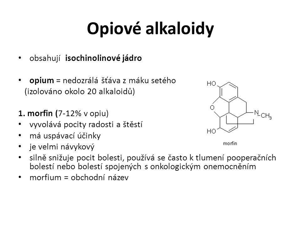 Opiové alkaloidy obsahují isochinolinové jádro opium = nedozrálá šťáva z máku setého (izolováno okolo 20 alkaloidů) 1. morfin (7-12% v opiu) vyvolává