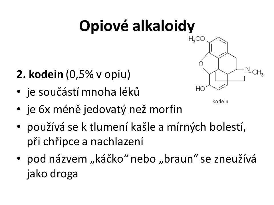 Opiové alkaloidy 2. kodein (0,5% v opiu) je součástí mnoha léků je 6x méně jedovatý než morfin používá se k tlumení kašle a mírných bolestí, při chřip