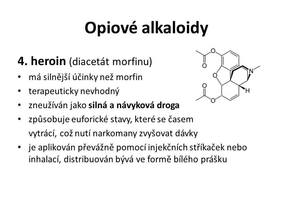 Opiové alkaloidy 4. heroin (diacetát morfinu) má silnější účinky než morfin terapeuticky nevhodný zneužíván jako silná a návyková droga způsobuje eufo